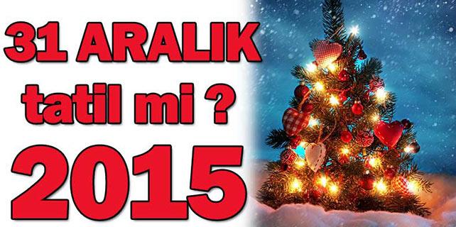 2015 yılbaşı tatili kaç gün? 31 Aralık tatil mi?
