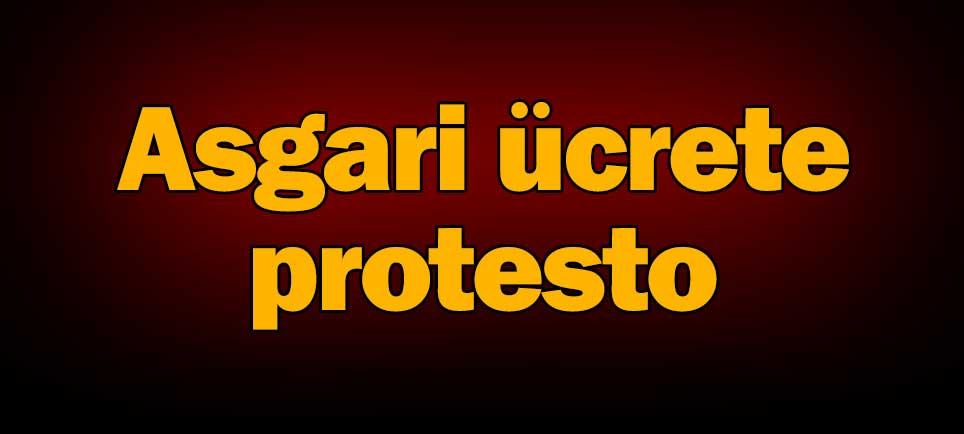Asgari ücrete protesto