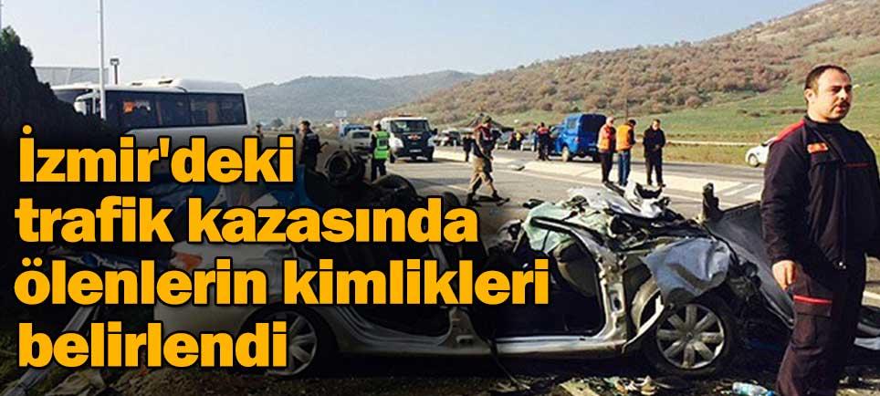 İzmir'de trafik kazasında ölenlerin kimlikleri belirlendi