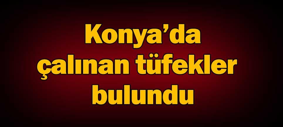 Konya'da çalınan tüfekler bulundu
