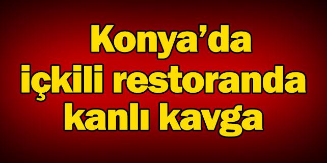Konya'da içkili restoranda kanlı kavga