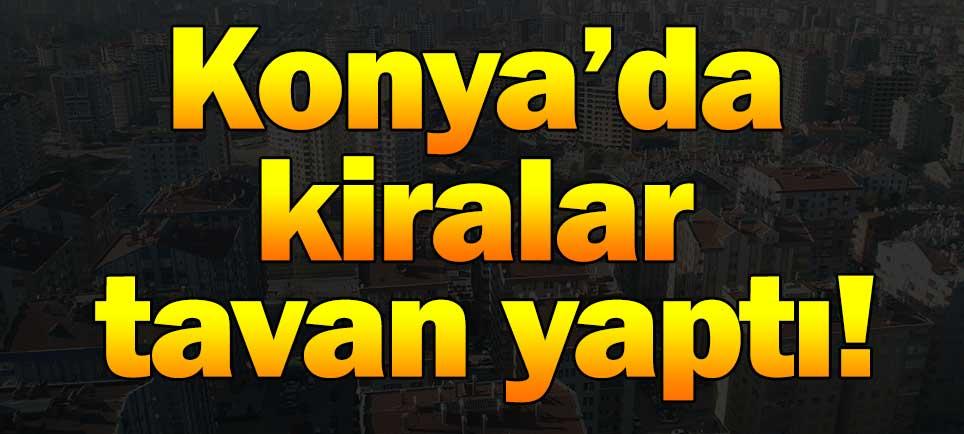 Konya'da kiralar tavan yaptı