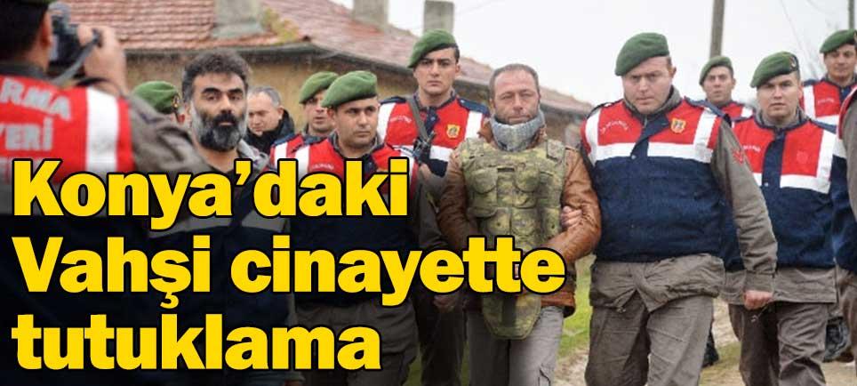 Konya'daki vahşi cinayete tutuklama