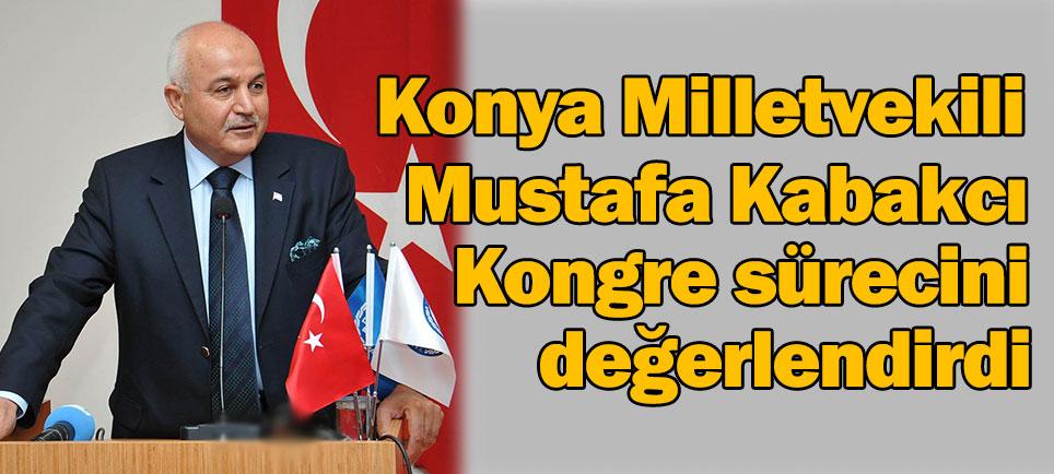 Milletvekili Kabakcı, kongre sürecini değerlendirdi