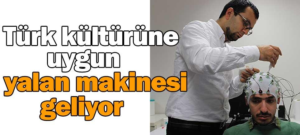 Türk kültürüne uygun yalan makinesi geliyor
