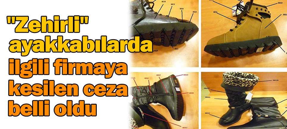 Zehirli ayakkabılarda ilgili firmaya kesilen ceza