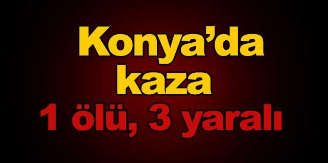Konya'da kaza: 1 ölü, 3 yaralı