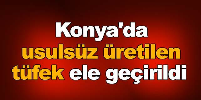 Konya'da usulsüz üretilen tüfek ele geçirildi
