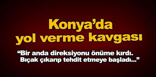 Konya'da yol verme kavgası