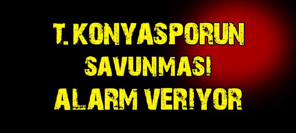 """Torku Konyaspor'un savunması """"alarm"""" veriyor"""