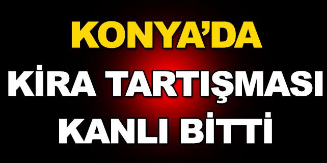 Konya'da kira tartışması kanlı bitti
