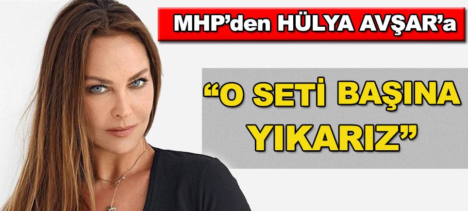 MHP'den Hülya Avşar'a çok sert tepki