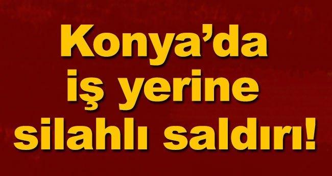 Konya'da iş yerine silahlı saldırı