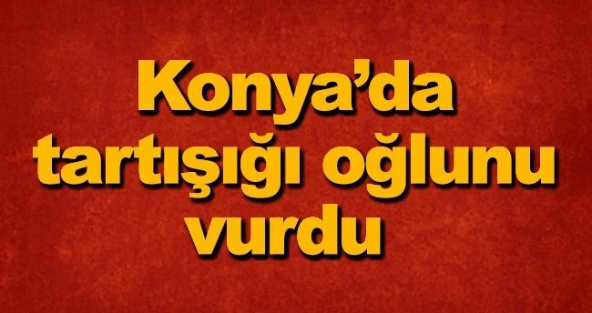 Konya'da tartışığı oğlunu vurdu