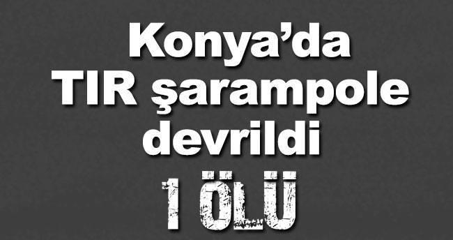 Konya'da TIR şarampole devrildi: 1 ölü