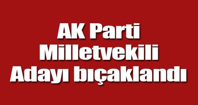 AK Parti Adana milletvekili adayına bıçaklı saldırı