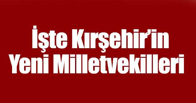 İşte Kırşehir'in Yeni Milletvekilleri