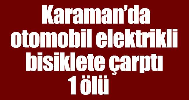 Karaman'da otomobil elektrikli bisiklete çarptı: 1 ölü