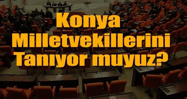 Konya'nın Milletvekillerini tanıyor muyuz?