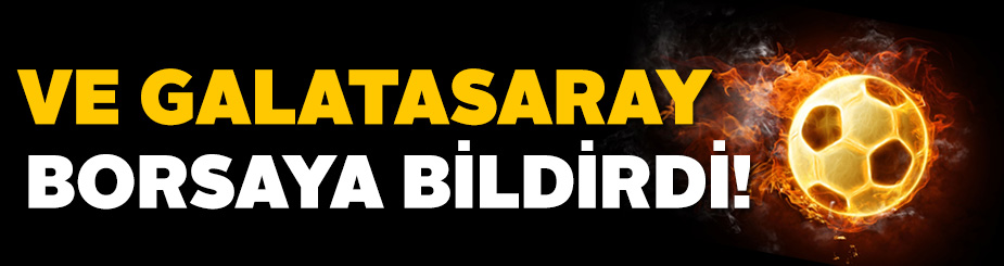 Galatasaray borsaya bildirdi!