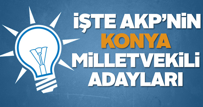 İşte AKP'nin Konya Milletvekili Adayları