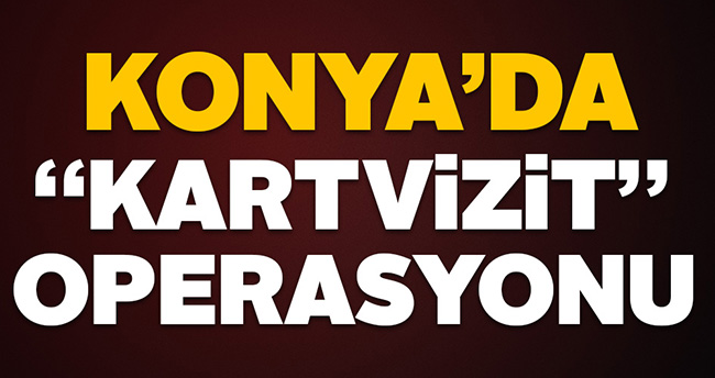 "Konya'da ""kartvizit"" operasyonu"