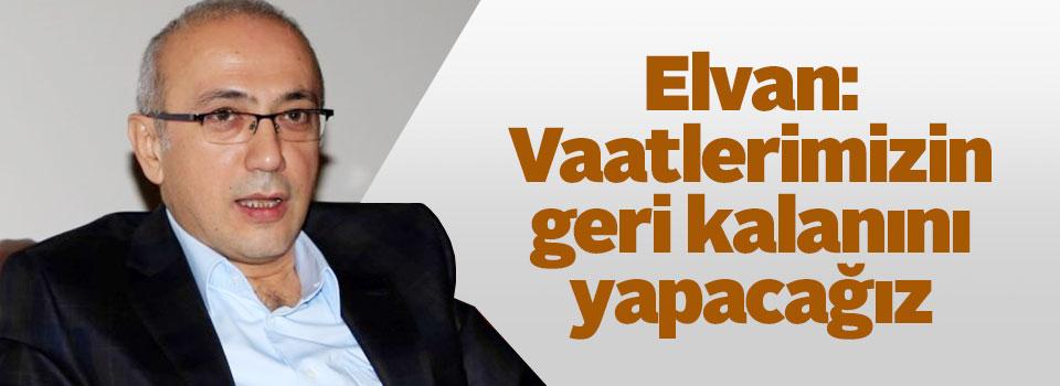 Elvan: Vaatlerimizin geri kalanını yapacağız