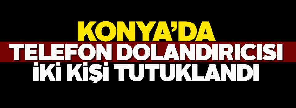 Konya'da telefon dolandırıcılığı