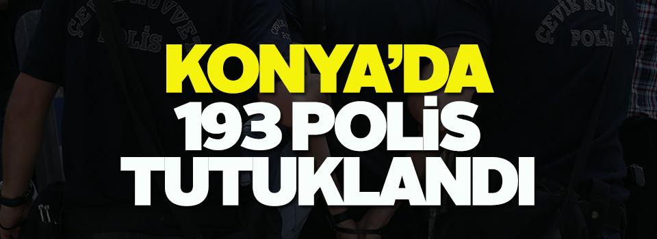 Konya'da 193 polis FETÖ'den tutuklandı