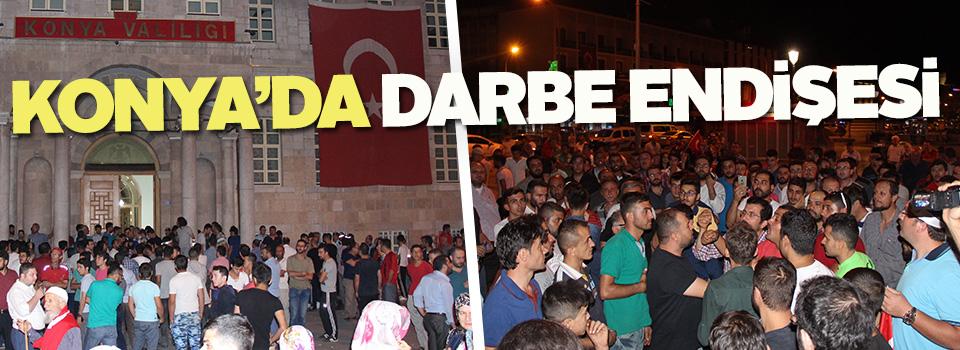 Konyalılar darbe endişesiyle sokağa döküldü