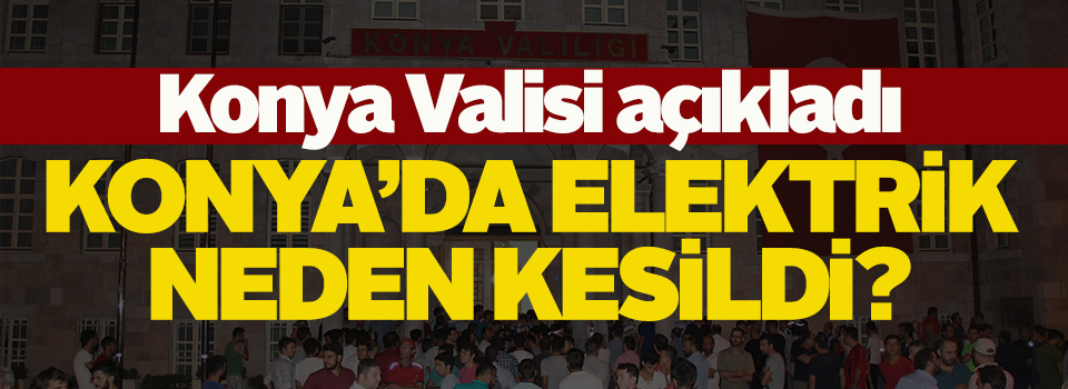 Konya'da elektrikler neden kesildi?