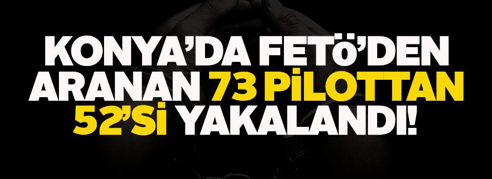 Konya'da FETÖ'den aranan 73 pilottan 52'si yakalandı