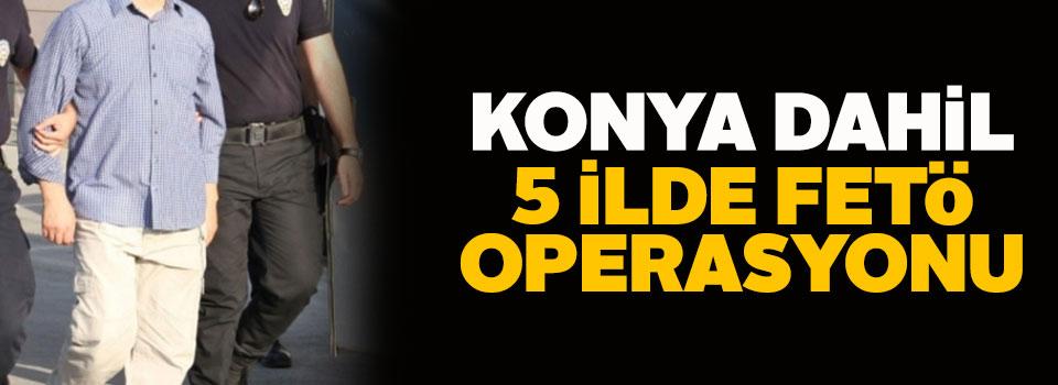 Konya dahil 5 ilde operasyon: 7 gözaltı