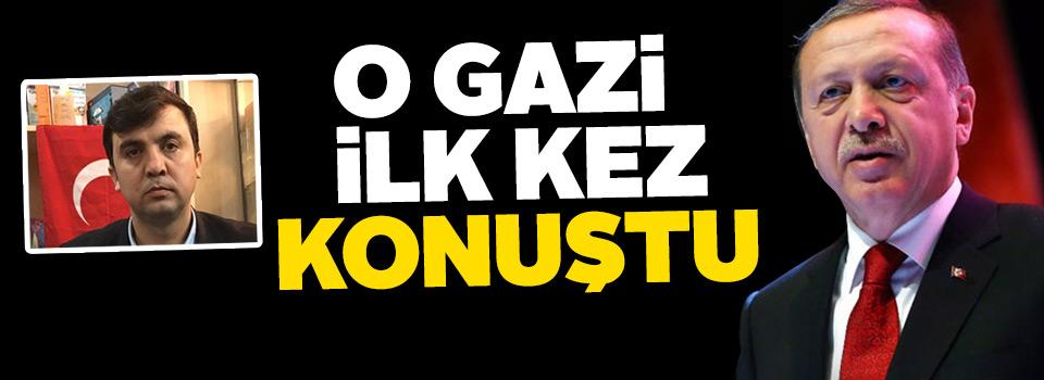 Erdoğan'ın gündeme getirdiği 15 Temmuz gazisi yaşadıklarını anlattı