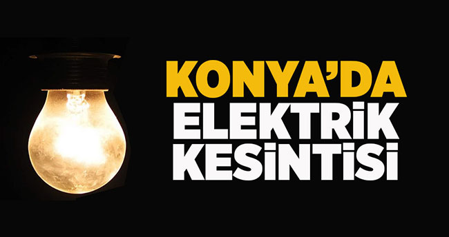 Dikkat! Konya'da elektrik kesintisi
