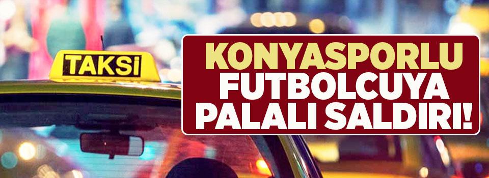 Konyasporlu futbolcuya palayla saldırdı
