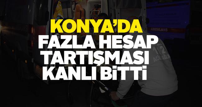 Konya'da fazla hesap tartışması kanlı bitti