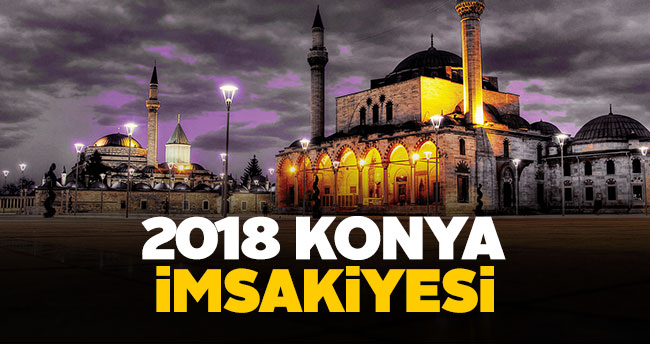 Konya İmsakiye 2018 sahur ve iftar vakti!