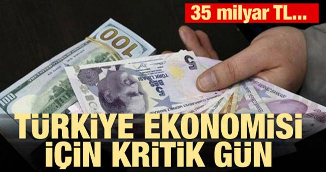 Türkiye ekonomisi için kritik gün! 35 milyar TL…