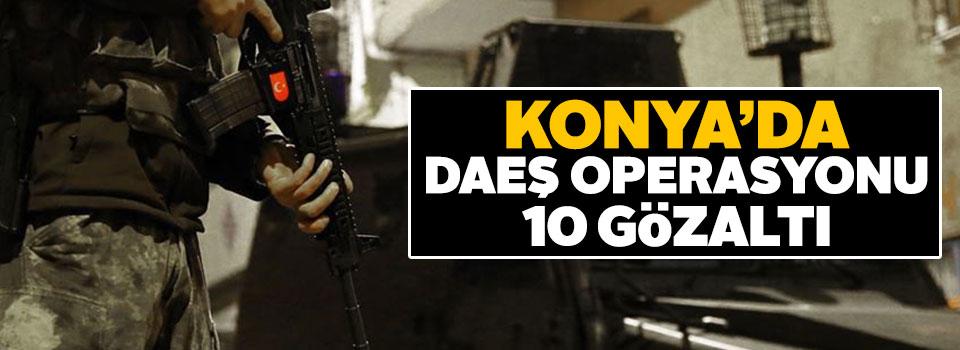 Konya'da DEAŞ operasyonu: 10 gözaltı